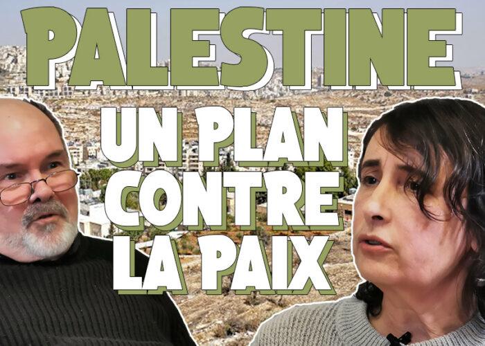 Palestine : un plan contre la paix