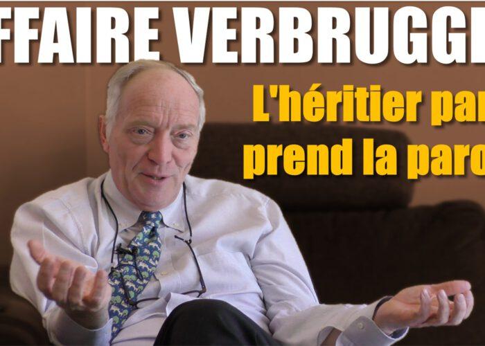 AFFAIRE VERBRUGGEN - L'héritier paria prend la parole.